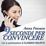 9 secondi per convincere: Con la partecipazione di Claudio Belotti | Anna Fonseca
