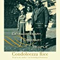 Extraordinary, Ordinary People: A Memoir of Family (       UNABRIDGED) by Condoleezza Rice Narrated by Condoleezza Rice