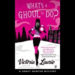 What's a Ghoul to Do?: A Ghost Hunter Mystery (       UNABRIDGED) by Victoria Laurie Narrated by Eileen Stevens