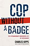 Cop Without a Badge The Extraordinary Undercover Life of Kevin Maher by Kipps, Charles [Scribner,2009] (Paperback)