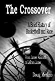 The Crossover: A Brief History of Basketball and Race, from James Naismith to LeBron James