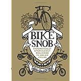 Bike Snob: Systematically & Mercilessly Realigning the World of Cyclingby BikeSnobNYC