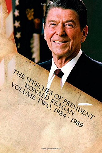 The Speeches of President Ronald Reagan: Volume Two, 1984 - 1989