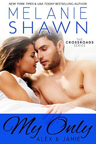 Melanie Shawn - My Only - Alex & Jamie (Crossroads, Book 3)