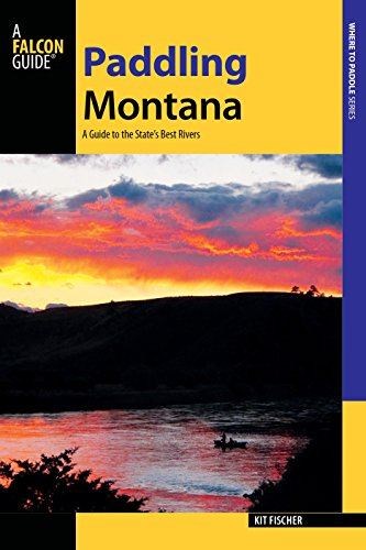 Paddling Montana: A Guide to the State's Best Rivers (Paddling Series)