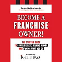 Become a Franchise Owner!: The Start-Up Guide to Lowering Risk, Making Money, and Owning What You Do (       UNABRIDGED) by Joel Libava Narrated by Lance Axt