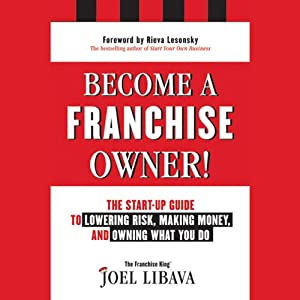 Become a Franchise Owner!: The Start-Up Guide to Lowering Risk, Making Money, and Owning What You Do | [Joel Libava]