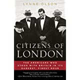 Citizens of London: The Americans Who Stood with Britain in Its Darkest, Finest Hour ~ Lynne Olson