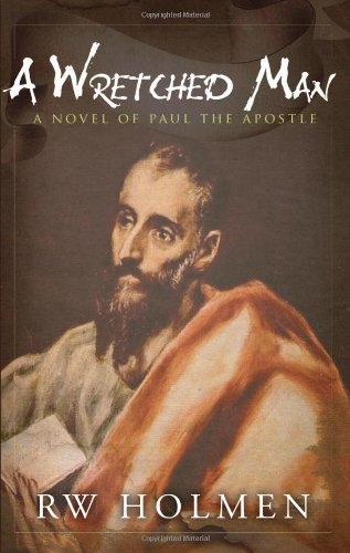 A Wretched Man: A Novel of Paul the Apostle Review