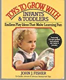 Toys To Grow With: Infants & Toddlers (0399512438) by Fisher, John