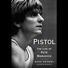 Pistol: The Life of Pete Maravich (       UNABRIDGED) by Mark Kriegel Narrated by Lloyd James