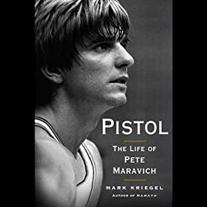 Pistol: The Life of Pete Maravich | [Mark Kriegel]