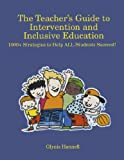 The Teacher's Guide to Intervention and Inclusive Education:  1000+ Stragegies to Help ALL Students Succeed!