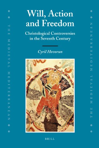 Image for publication on Will, Action and Freedom: Christological Controversies in the Seventh Century (The Medieval Mediterranean) (Medieval Mediterranean: Peoples, Economies and Cultures, 400-1500)