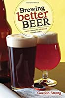 Brewing Better Beer: Master Lesson for Advanced Homeowners