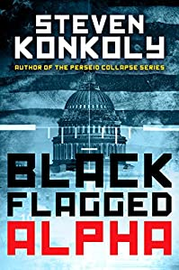 Black Flagged Alpha: Prequel To The Black Flagged Series by Steven Konkoly ebook deal