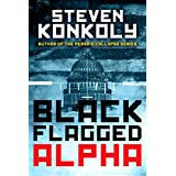 Black Flagged Alpha: Prequel to the Black Flagged Series (The Black Flagged Technothriller Series Book 1) ~ Steven Konkoly