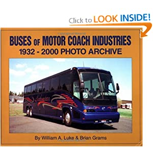 Buses of Motor Coach Industries: 1932-2000 Photo Archive William A. Luke and Brian Grams