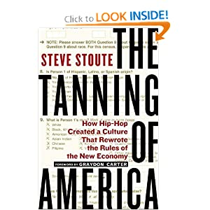 The Tanning of America: How Hip-Hop Created a Culture That Rewrote the Rules of the New Economy book