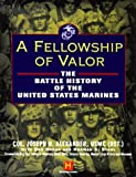 A Fellowship of Valor: The Battle History of the United States Marines