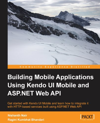 Building Mobile Applications Using Kendo UI Mobile and ASP.NET Web API: Nishanth Nair, Ragini Kumbhat Bhandari: 9781782160922: Amazon.com: Books