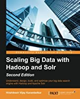 Scaling Big Data with Hadoop and Solr, 2nd Edition Front Cover