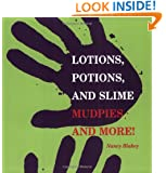 Lotions, Potions, and Slime: Mudpies and More!