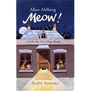 Meow!: A Lift the Cat-Flap Book Allan Ahlberg and Andre Amstutz
