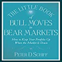 The Little Book of Bull Moves in Bear Markets: How to Keep Your Portfolio Up (       UNABRIDGED) by Peter D. Schiff Narrated by Sean Pratt