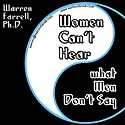 Women Can't Hear What Men Don't Say (       UNABRIDGED) by Dr. Warren Farrell Narrated by Dr. Warren Farrell