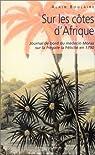 Sur les côtes d'Afrique : Journal de bord du médecin Moras sur la frégate la Félicité en 1790 par Boulaire