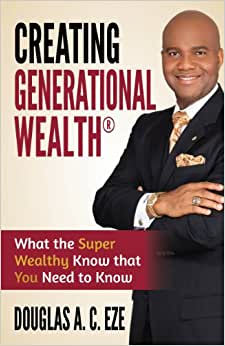 Creating Generational Wealth: What The Super Wealthy Know That You Need To Know