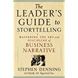 The Leader's Guide to Storytelling: Mastering the Art and Discipline of Business Narrative ~ Stephen Denning