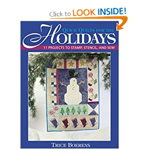 Quick Quilts for the Holidays: 11 Projects to Stamp, Stencil and Sew Trice Boerens