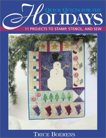 Quick Quilts for the Holidays : 11 Projects to Stamp, Stencil, and Sew, TRICE BOERENS