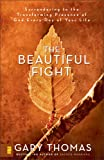 The Beautiful Fight: Surrendering to the Transforming Presence of God Every Day of Your Life (0310272734) by Thomas, Gary