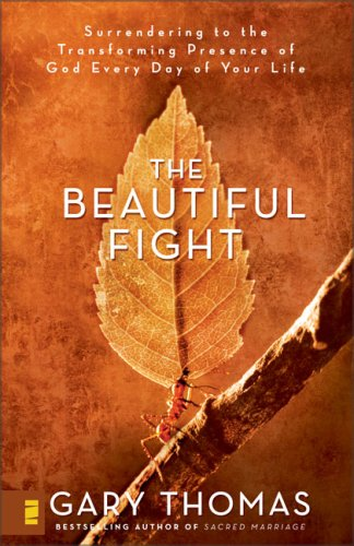 The Beautiful Fight: Surrendering to the Transforming Presence of God Every Day of Your Life, Gary L. Thomas