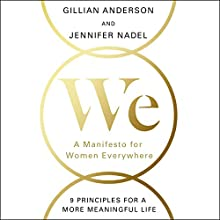 We: A Manifesto for Women Everywhere Audiobook by Gillian Anderson, Jennifer Nadel Narrated by Gillian Anderson, Jennifer Nadel