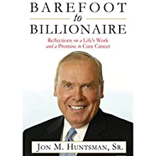 Barefoot to Billionaire: Reflections on a Life's Work and a Promise to Cure Cancer (       UNABRIDGED) by Jon Huntsman Narrated by Don Hagen