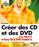 echange, troc Eric Charton - Créer des CD et des DVD avec Nero 6 et Easy CD Creator 6