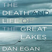 The Death and Life of the Great Lakes Audiobook by Dan Egan Narrated by Jason Culp
