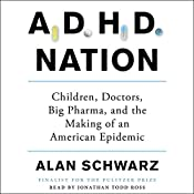 ADHD Nation: Children, Doctors, Big Pharma, and the Making of an American Epidemic | [Alan Schwarz]