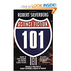 Science Fiction 101: Where to Start Reading and Writing Science Fiction by Robert Silverberg