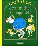 echange, troc Elodie Dronne, Jacques Lerouge - Mon dico des mythes et légendes