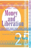 img - for Money and Liberation: The Micropolitics of Alternative Currency Movements book / textbook / text book