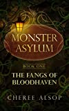 The Monster Asylum Series Book 1:The Fangs of Bloodhaven
