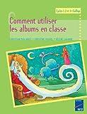echange, troc Christine Houyel, Hélène Lagarde, Christian Poslaniec - Comment utiliser les albums en classe : Cycles 1, 2 et 3