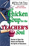 Chicken Soup for the Teacher's Soul: Stories to Open the Hearts and Rekindle the Spirit of Educators (Chicken Soup for the Soul) (1558749799) by Jack Canfield