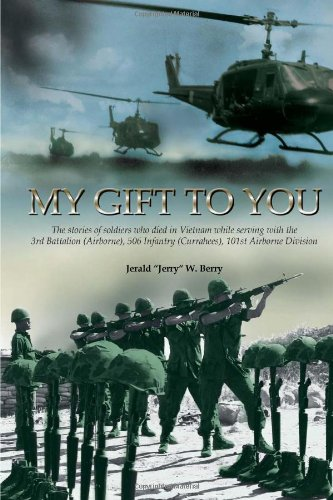 My Gift to You: The Stories of Soldiers Who Died in Vietnam While Serving With the 3rd Battalion (Airborne), 506 Infantry (Currahees), 101st Airborne Division