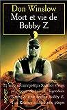echange, troc Don Winslow - Mort et vie de Bobby Z